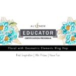 Altenew Educators Blog Hop - Floral with Geometric Elements